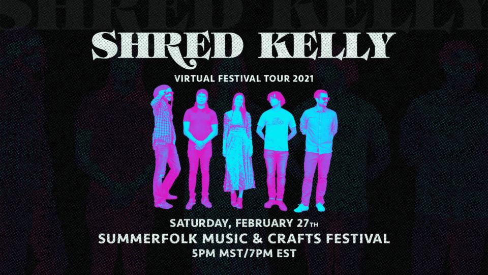 Shred Kelly Perform February 27th, 2021